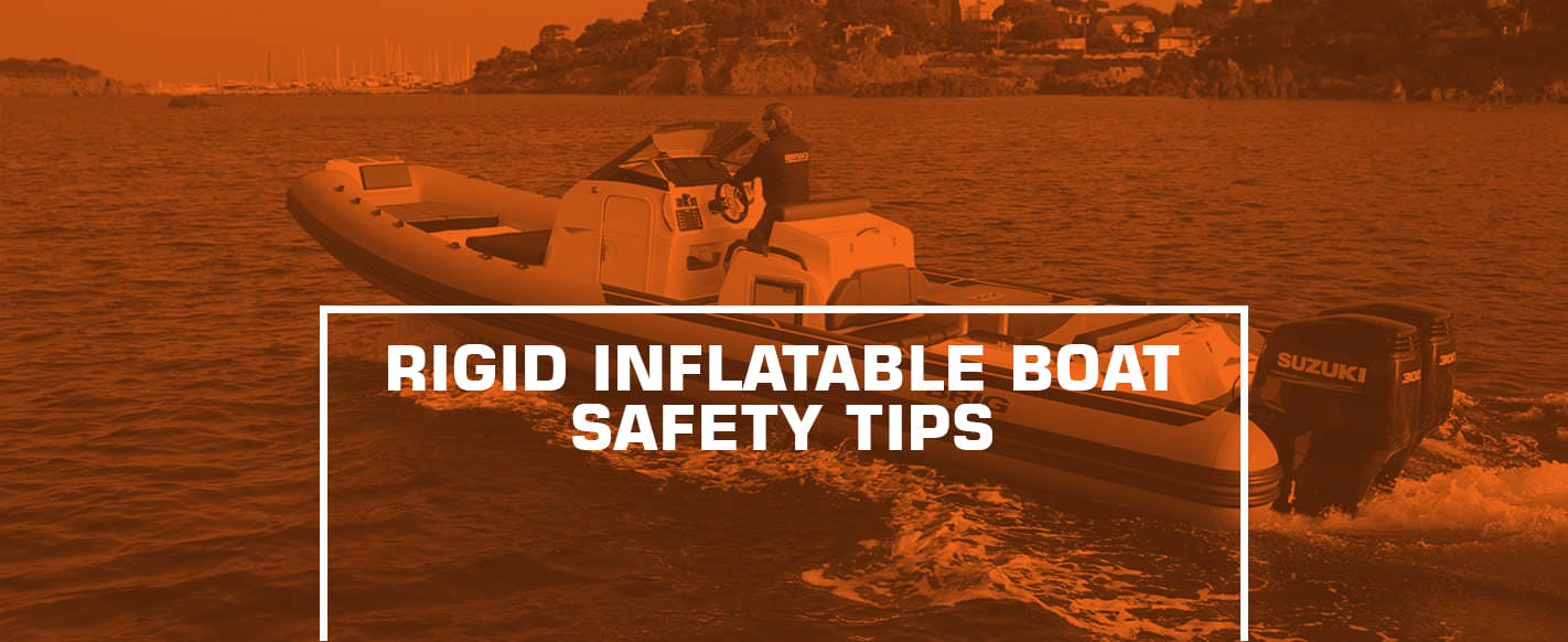 Rigid Inflatable Boat Safety Tips