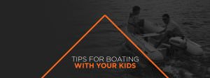 Tips for Boating With Your Kids